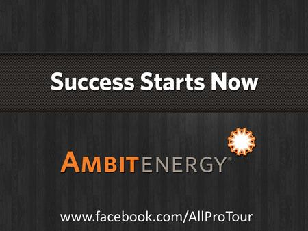 Www.facebook.com/AllProTour. Ambit Energy Jump Start Training Ambit Energy Jump Start Training Jump Start Training Get a jump on your Financial Freedom.