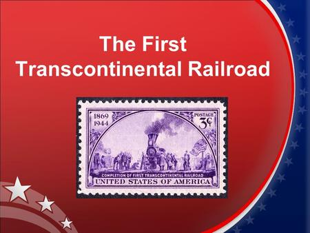 The First Transcontinental Railroad. background route history aftermath contents: