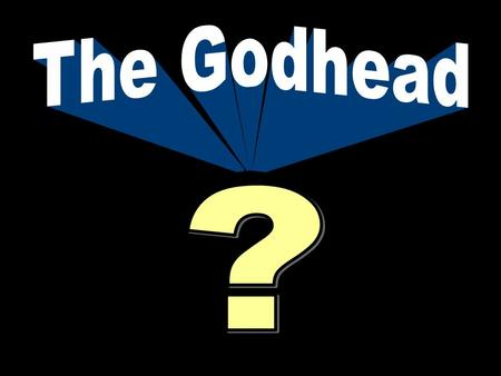 The Godhead ? 1. Aim: To explain some of the view that there are three in the Godhead. 2. The word Godhead is about the same as the words Divinity and.