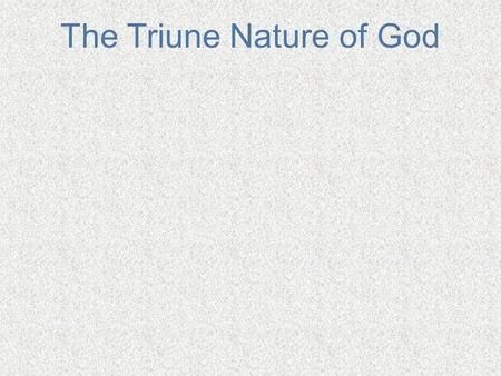 The Triune Nature of God. Grasping The Complex Nature of God Stating the doctrine is far easier than explaining it. Christians must believe that God exists.