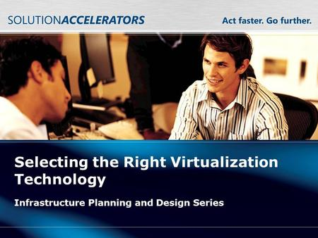 Selecting the Right Virtualization Technology Infrastructure Planning and Design Series.
