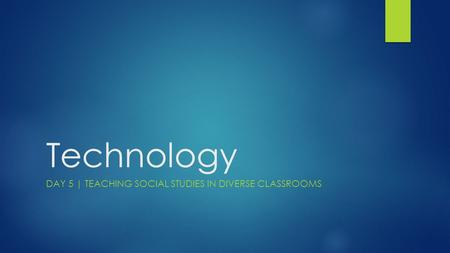 Technology DAY 5 | TEACHING SOCIAL STUDIES IN DIVERSE CLASSROOMS.