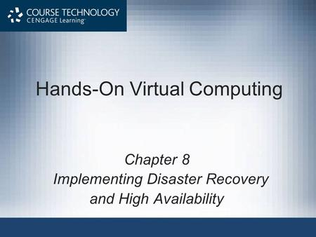 Chapter 8 Implementing Disaster Recovery and High Availability Hands-On Virtual Computing.