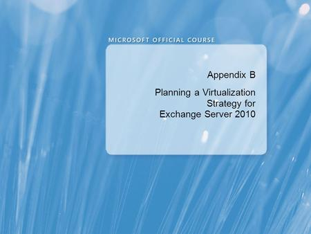 Appendix B Planning a Virtualization Strategy for Exchange Server 2010.