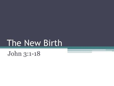 The New Birth John 3:1-18.