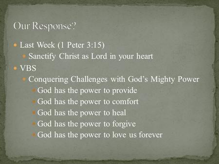 Last Week (1 Peter 3:15) Sanctify Christ as Lord in your heart VBS Conquering Challenges with God's Mighty Power God has the power to provide God has the.
