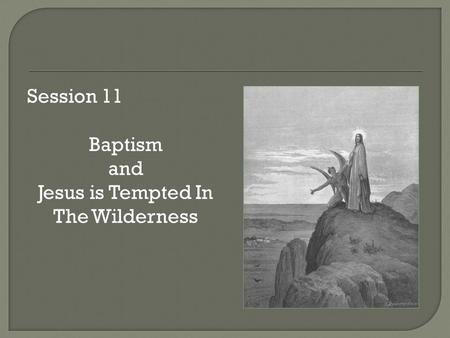 Session 11 Baptism and Jesus is Tempted In The Wilderness.
