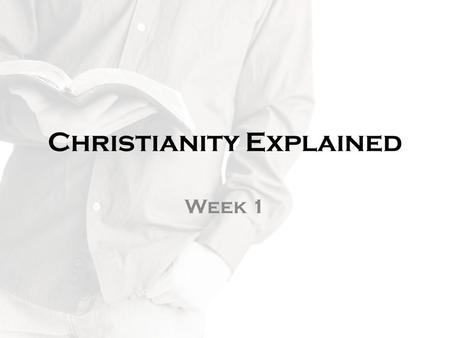 "Christianity Explained Week 1. Albert Einstein ""If you can't explain something simply, you don't understand it well enough."""