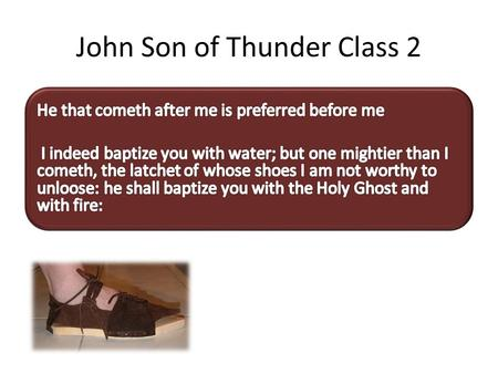 John Son of Thunder Class 2. John 1:23 He said, I am the voice of one crying in the wilderness, Make straight the way of the Lord, as said the prophet.