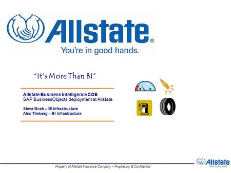 Property of Allstate Insurance Company – Proprietary & Confidential Allstate Business Intelligence COE SAP BusinessObjects deployment at Allstate Steve.
