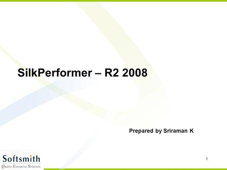 1 SilkPerformer – R2 2008 Prepared by Sriraman K.