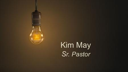 "Kim May S r. Pastor. ""The Light of Life"" John 1:1-14."