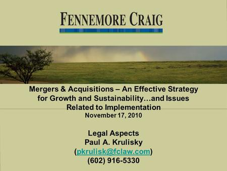 Mergers & Acquisitions – An Effective Strategy for Growth and Sustainability…and Issues Related to Implementation November 17, 2010 Legal Aspects Paul.