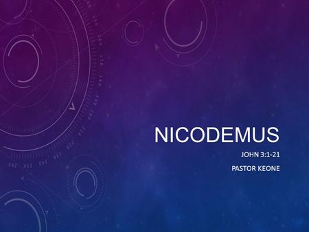 NICODEMUS JOHN 3:1-21 PASTOR KEONE. John 3:1-3 1 Now there was a man of the Pharisees named Nicodemus, a member of the Jewish ruling council. 2 He came.