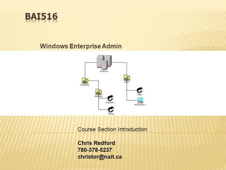 Windows Enterprise Admin Course Section Introduction Chris Redford 780-378-5237