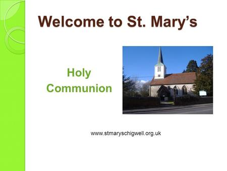 Welcome to St. Mary's Holy Communion www.stmaryschigwell.org.uk.