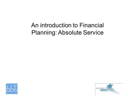 An introduction to Financial Planning: Absolute Service.