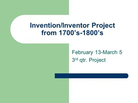 Invention/Inventor Project from 1700's-1800's February 13-March 5 3 rd qtr. Project.