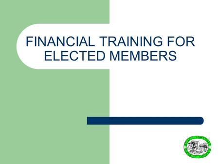 FINANCIAL TRAINING FOR ELECTED MEMBERS. THE ROLE OF FINANCE.