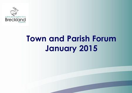 Town and Parish Forum January 2015. Cllr Michael Wassell Leader Breckland Council.