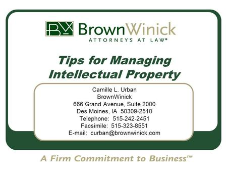 Tips for Managing Intellectual Property Camille L. Urban BrownWinick 666 Grand Avenue, Suite 2000 Des Moines, IA 50309-2510 Telephone: 515-242-2451 Facsimile:
