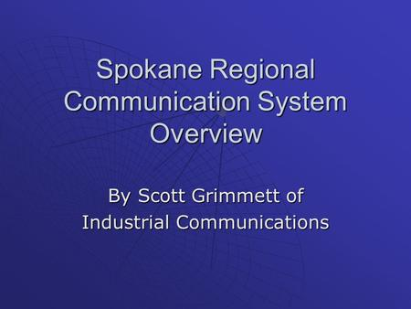 Spokane Regional Communication System Overview By Scott Grimmett of Industrial Communications.