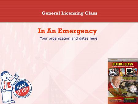 General Licensing Class In An Emergency Your organization and dates here.