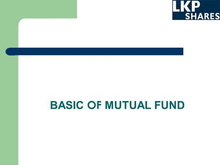 BASIC OF MUTUAL FUND. WHAT IS A MUTUAL FUND ? A mutual fund is a pool of money collected from many investors and is collectively managed by an asset management.