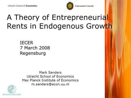 A Theory of Entrepreneurial Rents in Endogenous Growth Mark Sanders Utrecht School of Economics Max Planck Institute of Economics