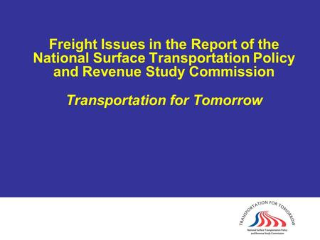 Freight Issues in the Report of the National Surface Transportation Policy and Revenue Study Commission Transportation for Tomorrow.