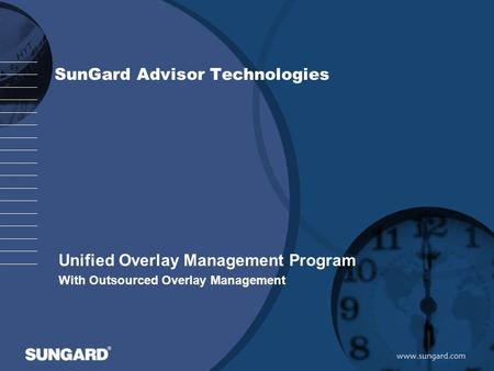 SunGard Advisor Technologies Unified Overlay Management Program With Outsourced Overlay Management.