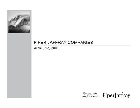 PIPER JAFFRAY COMPANIES APRIL 13, 2007. 2 CAUTION REGARDING FORWARD-LOOKING STATEMENTS Statements contained in this presentation that are not historical.