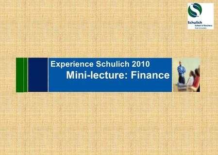 Experience Schulich 2010 Mini-lecture: Finance. S As Far as Investors were concerned… the last decade was a miss!