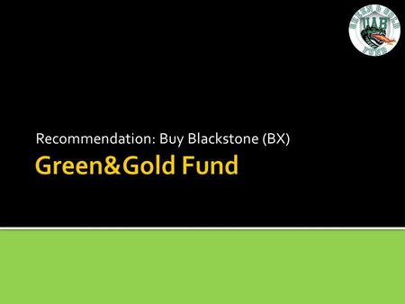 Recommendation: Buy Blackstone (BX). Key Investment Points Dividend play with embedded call option on prosperity Increasing AUM despite low stock price.