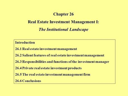 Chapter 26 Real Estate Investment Management I: The Institutional Landscape Introduction 26.1 Real estate investment management 26.2 Salient features of.