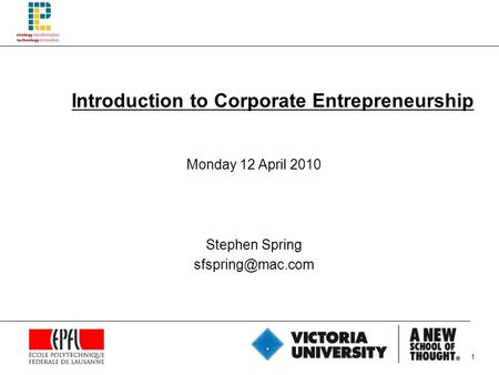 1 Introduction to Corporate Entrepreneurship Monday 12 April 2010 Stephen Spring