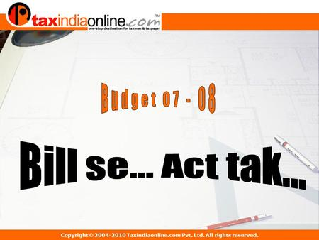 Copyright © 2004-2010 Taxindiaonline.com Pvt. Ltd. All rights reserved.