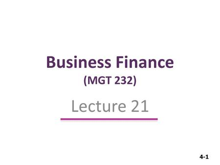 4-1 Business Finance (MGT 232) Lecture 21. 4-2 Financial Statement Analysis.