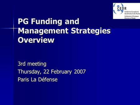 PG Funding and Management Strategies Overview 3rd meeting Thursday, 22 February 2007 Paris La Défense.