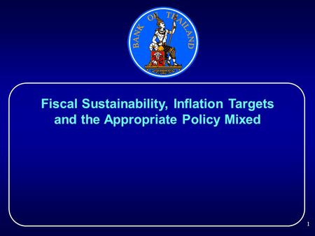 1 Fiscal Sustainability, Inflation Targets and the Appropriate Policy Mixed.