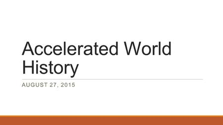 Accelerated World History AUGUST 27, 2015. Warm-Up: August 27, 2015 The most sacred writings of the Jewish religion are the first five books of the Hebrew.