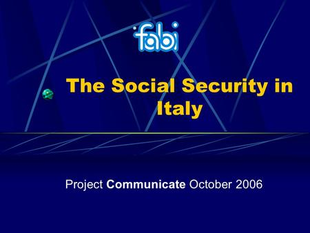The Social Security in Italy Project Communicate October 2006.