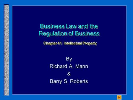 Business Law and the Regulation of Business Chapter 41: Intellectual Property By Richard A. Mann & Barry S. Roberts.