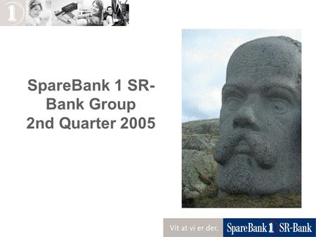 SpareBank 1 SR- Bank Group 2nd Quarter 2005. 2 Very good results- low level of loss and high return on financial investments Group profit before tax: