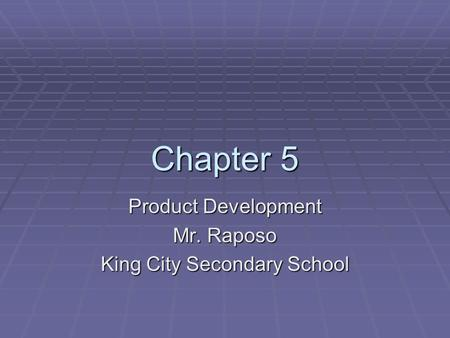 Chapter 5 Product Development Mr. Raposo King City Secondary School.