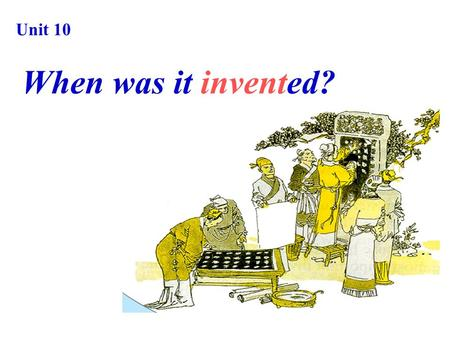 Unit 10 When was it invented? What are they? Four Great Inventions of China gun powder compass paper making printing.