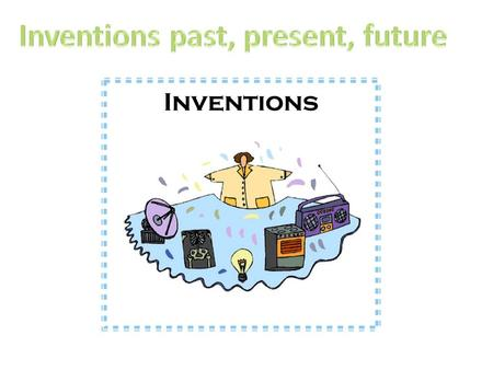 There are lots of things that we use every day that were invented by someone. We might ask ourselves these questions: Why did people invent these things?