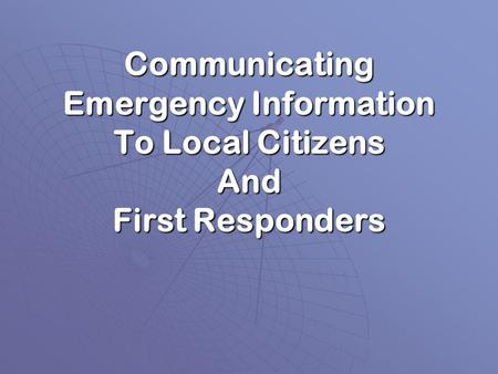 Communicating Emergency Information To Local Citizens And First Responders.