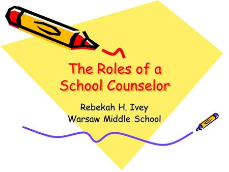 The Roles of a School Counselor Rebekah H. Ivey Warsaw Middle School.