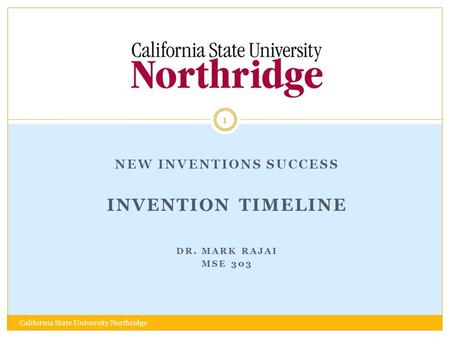 NEW INVENTIONS SUCCESS INVENTION TIMELINE DR. MARK RAJAI MSE 303 1 California State University Northridge.